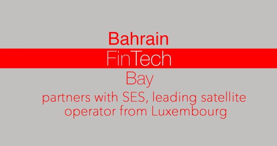 Bahrain FinTech Bay partners with SES, leading satellite operator from Luxembourg