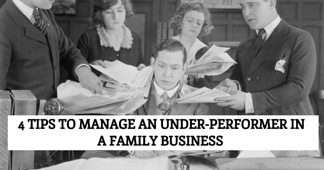 4 tips to manage an under-performer in a family business