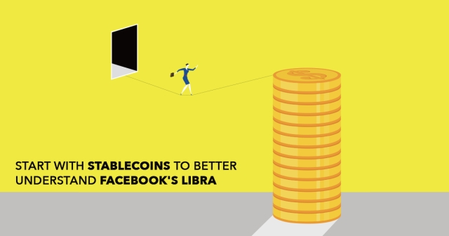 Start with Stablecoins to better understand Facebook's Libra