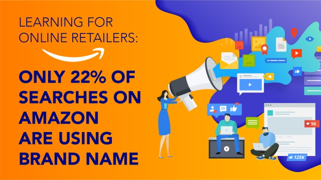 Learning for online retailers: only 22% of searches on Amazon use brand name