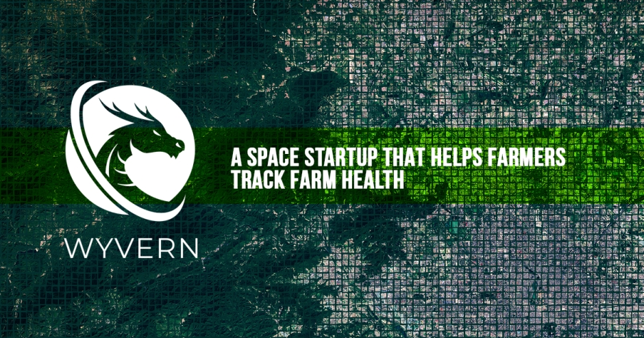 Wyvern: A space startup that helps farmers track farm health