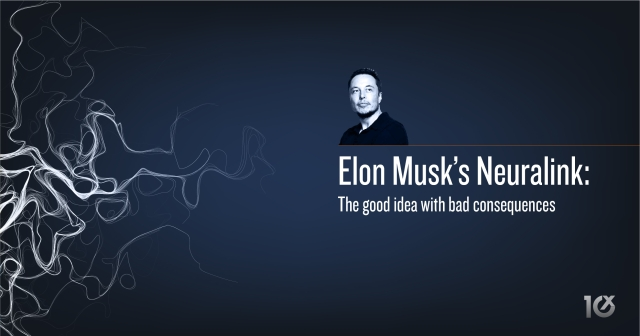 Elon Musk's Neuralink: The good idea with bad consequences