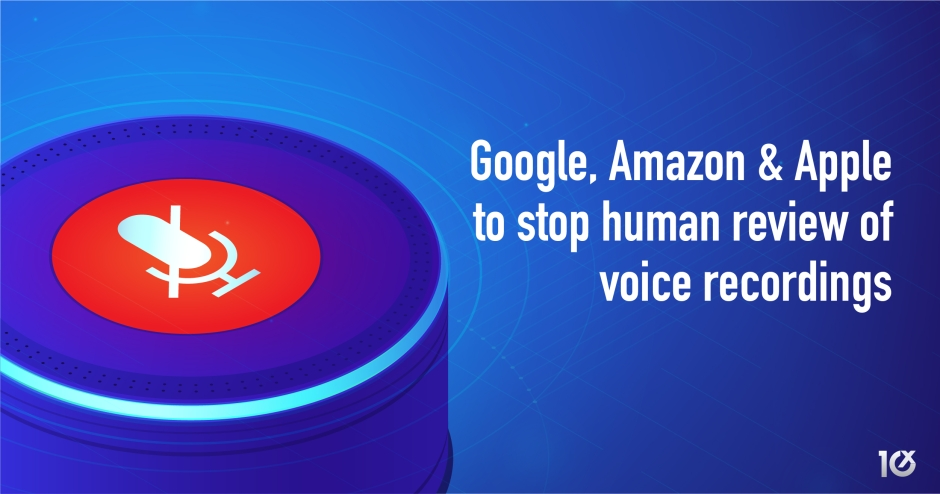 Google, Amazon & Apple take steps to stop human review of voice recordings