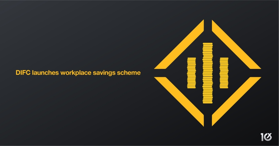 DIFC launches a workplace savings scheme to ensure end-of-service benefit security