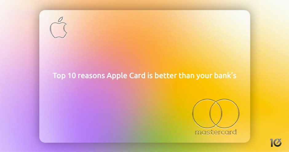 Top 10 reasons Apple Card is better than that of your bank