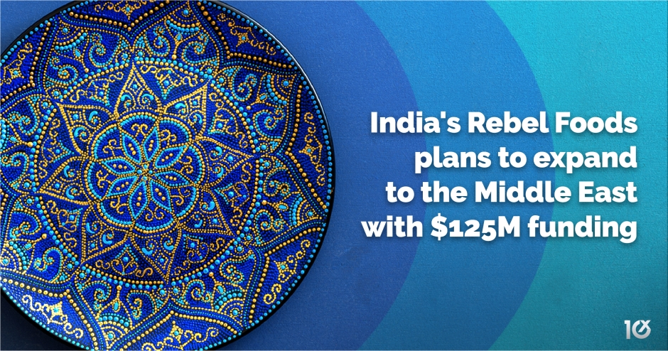 India's Rebel Foods plans to expand to the Middle East with $125M funding