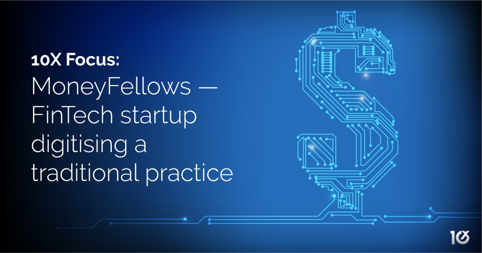 10X Focus: MoneyFellows — FinTech startup digitising a traditional practice