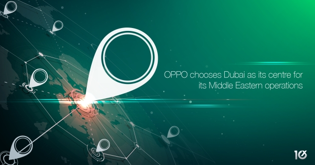 OPPO chooses Dubai as its centre for its Middle Eastern operations