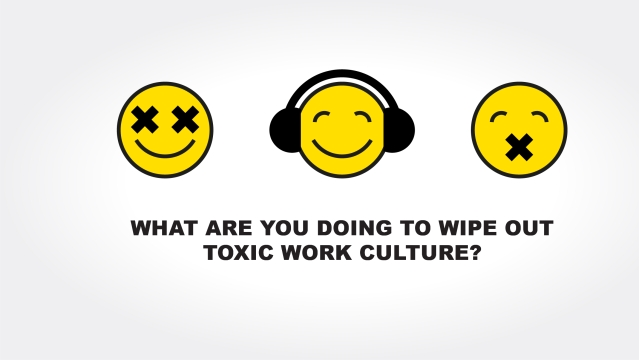 What are you doing to wipe out toxic work culture?