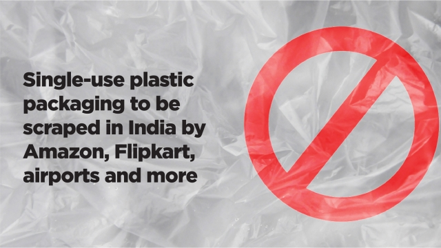 Single-use plastic packaging to be scraped in India by Amazon, Flipkart, airports and more