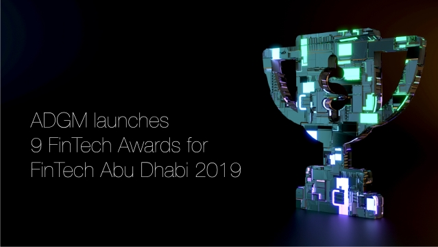 ADGM launches 9 FinTech Awards for FinTech Abu Dhabi 2019