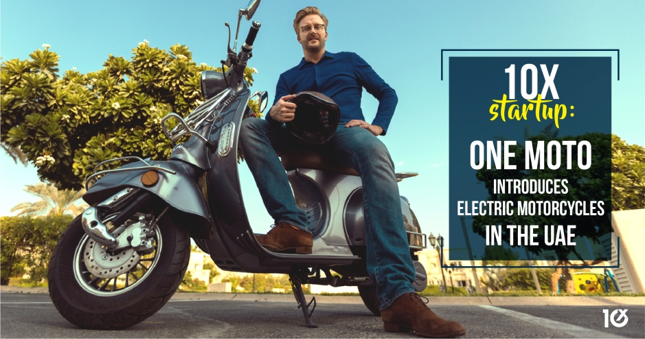 10X Startup: ONE MOTO introduces clean energy motorcycles in the UAE