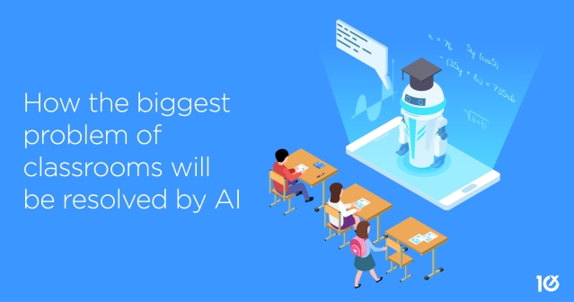 How the biggest problem of classrooms will be resolved by AI