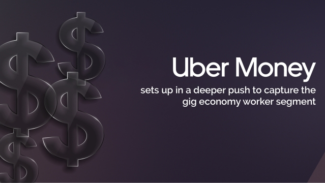 Uber Money sets up in a deeper push to capture the gig economy worker segment