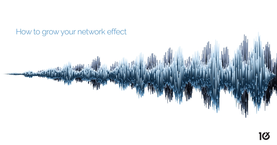How to grow your network effect