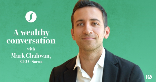A wealthy conversation with Mark Chahwan, co-founder and CEO of Sarwa