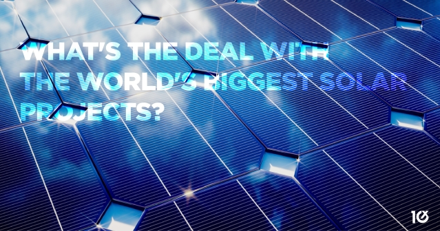 What's the deal with the world's biggest solar projects?