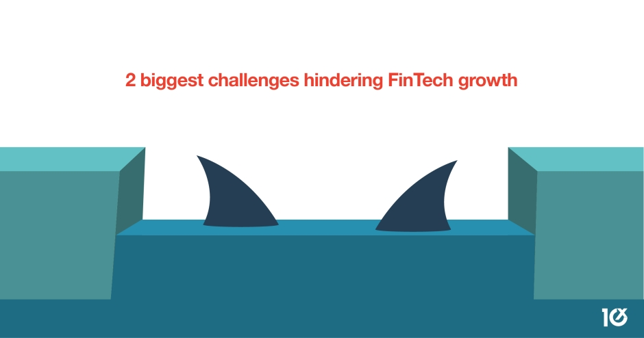2 biggest challenges hindering FinTech growth