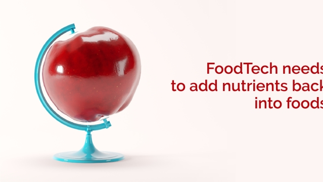 FoodTech needs to add nutrients back into foods