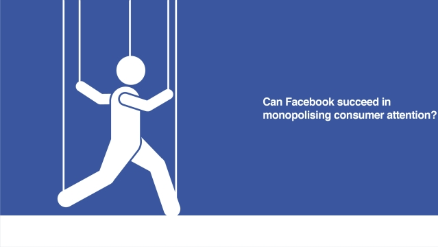 Can Facebook succeed in monopolising consumer attention?