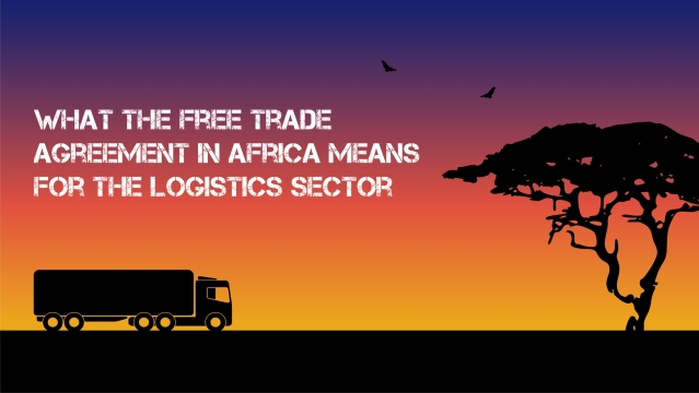 What the Free Trade agreement in Africa means for the logistics sector