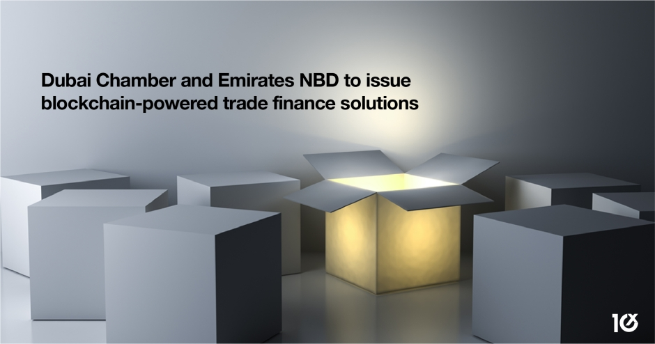Dubai Chamber and Emirates NBD to issue blockchain-powered trade finance solutions