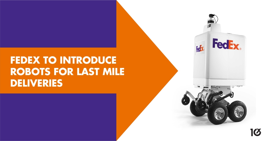 FedEx to introduce robots for last mile deliveries