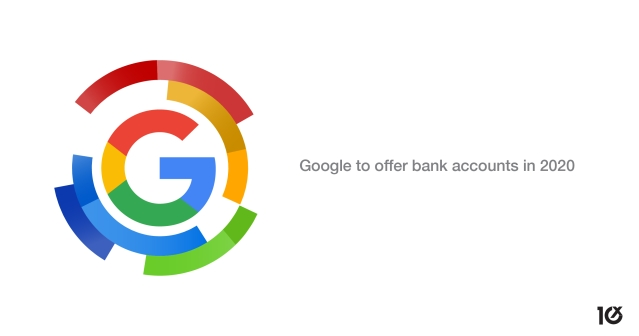 Google to offer bank accounts in 2020