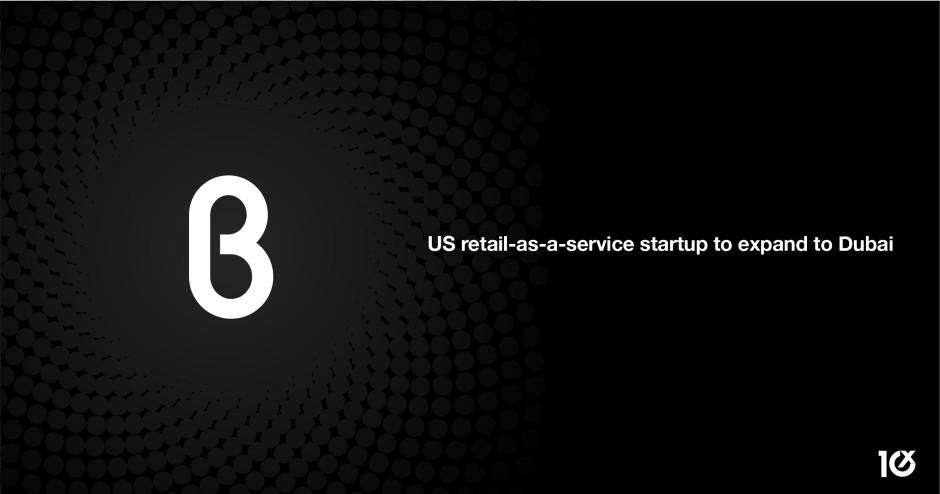 US retail-as-a-service startup B8ta to launch in The Dubai Mall