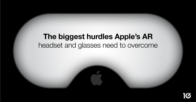 The biggest hurdles Apple's AR headset and glasses need to overcome