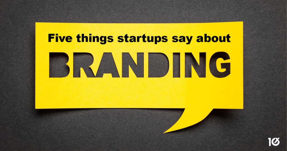 Five things startups say about branding
