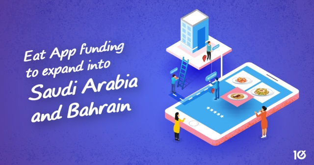 Eat App funding to expand into Saudi Arabia and Bahrain