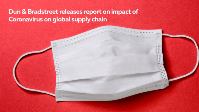Dun & Bradstreet releases report on impact of Coronavirus on global supply chain