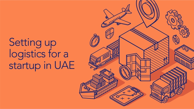 Setting up logistics for a startup in UAE (A starter Guide)