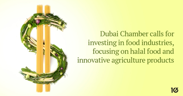 Dubai Chamber calls for investing in food industries, focusing on halal food and innovative agriculture products