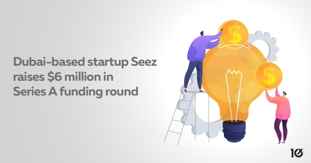 Dubai-based startup Seez raises $6 million in Series A funding round