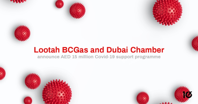 Lootah BCGas and Dubai Chamber announce AED 15 million Covid-19 support programme