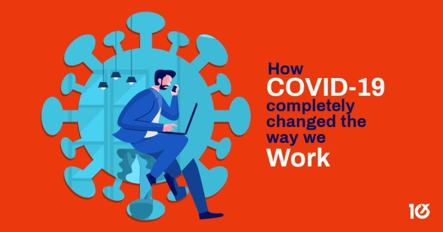 How COVID-19 completely changed the way we work