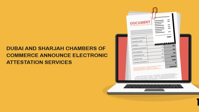 Dubai and Sharjah Chambers of Commerce announce electronic attestation services