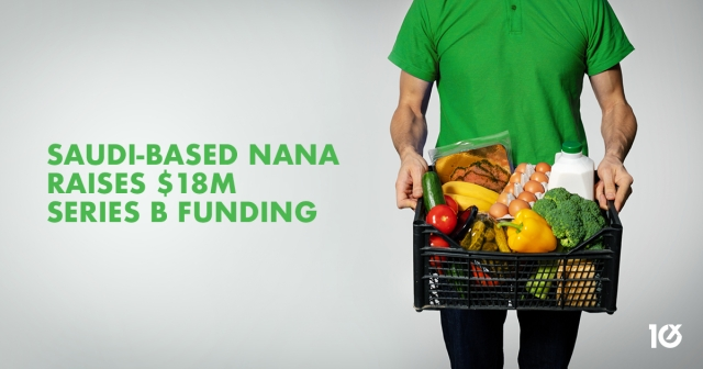 Saudi-based Nana raises $18M Series B funding