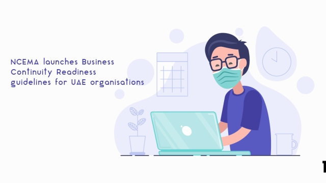 NCEMA launches Business Continuity Readiness guidelines for UAE organisations