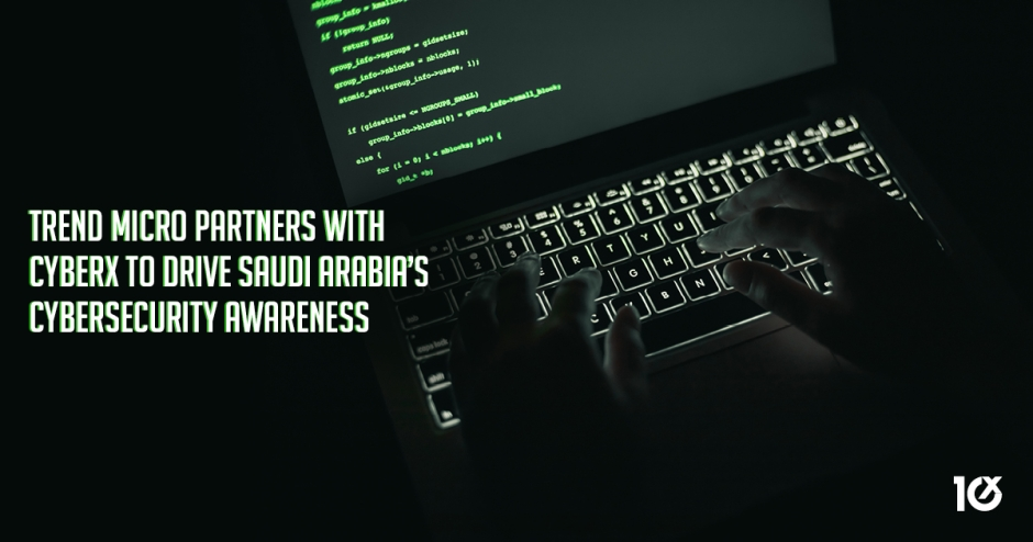 Trend Micro partners with CyberX to drive Saudi Arabia's cybersecurity awareness