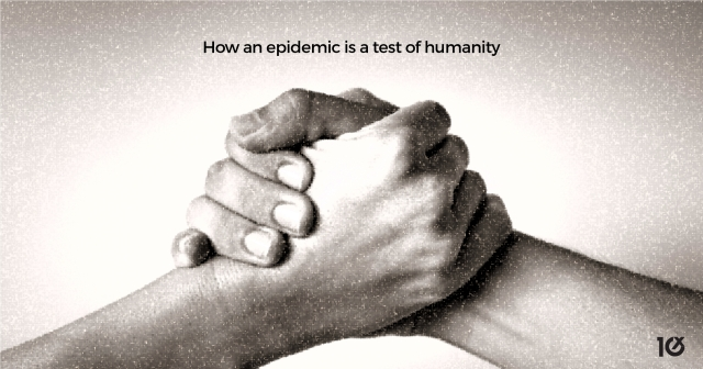 How an epidemic is a test of humanity