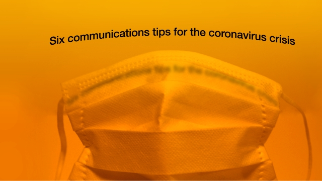 Six communications tips for the coronavirus crisis