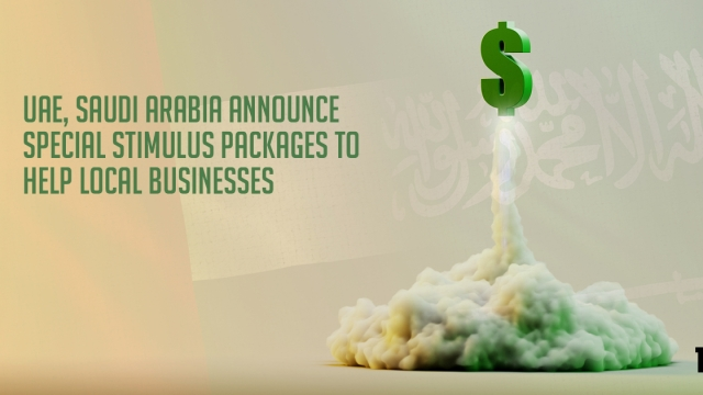 UAE, Saudi Arabia announce special stimulus packages to help local businesses