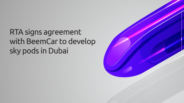 RTA signs agreement with BeemCar to develop sky pods in Dubai