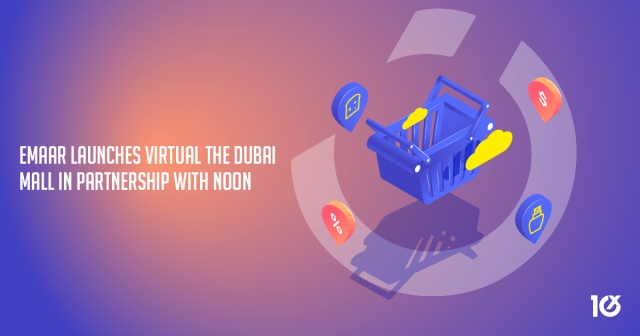 Emaar launches virtual The Dubai mall in partnership with Noon