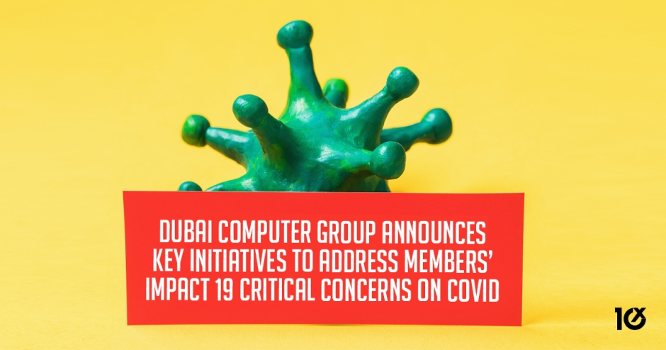 Dubai Computer Group announces key initiatives to address members' critical concerns on COVID 19 impact