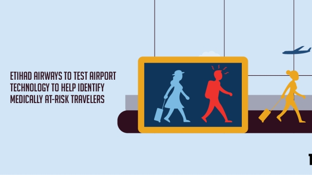 Etihad Airways to test airport technology to help identify medically at-risk travelers