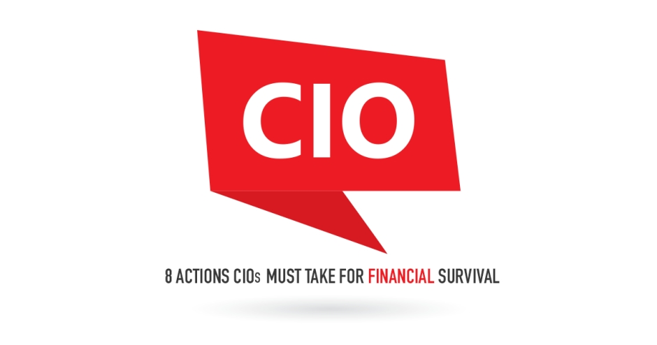 Eight actions CIOs must take for financial survival